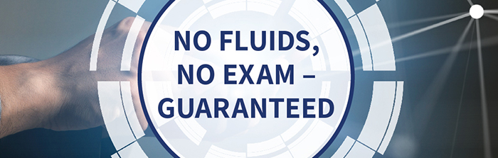 NO FLUIDS, NO EXAM -GUARANTEED