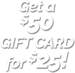 Get a $50 GIFT CARD for $25!