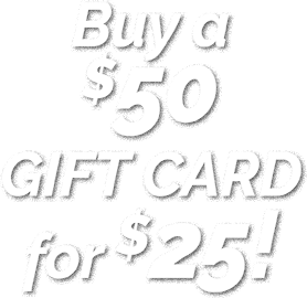 Buy a $50 GIFT CARD for $25!